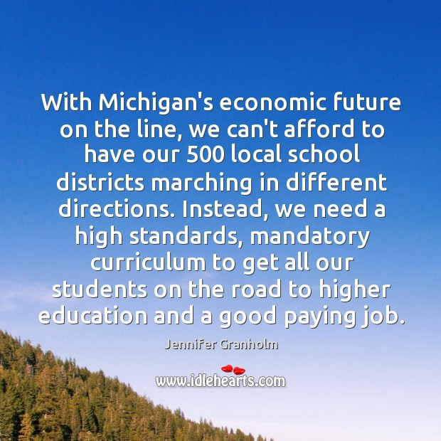 With Michigan's economic future on the line, we can't afford to have Jennifer Granholm Picture Quote