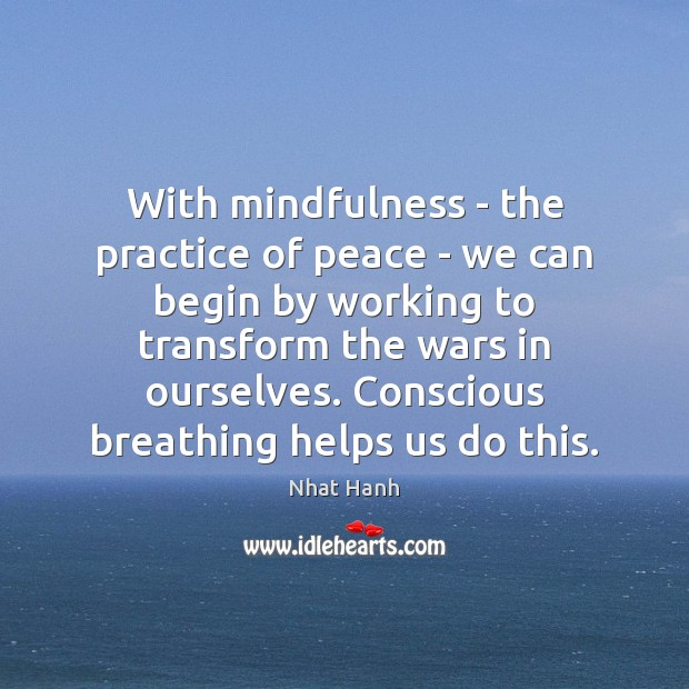 Image, With mindfulness – the practice of peace – we can begin by