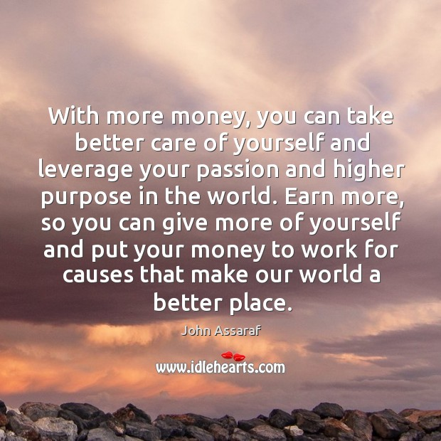 With more money, you can take better care of yourself and leverage John Assaraf Picture Quote