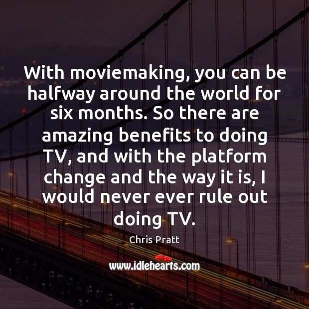 With moviemaking, you can be halfway around the world for six months. Image