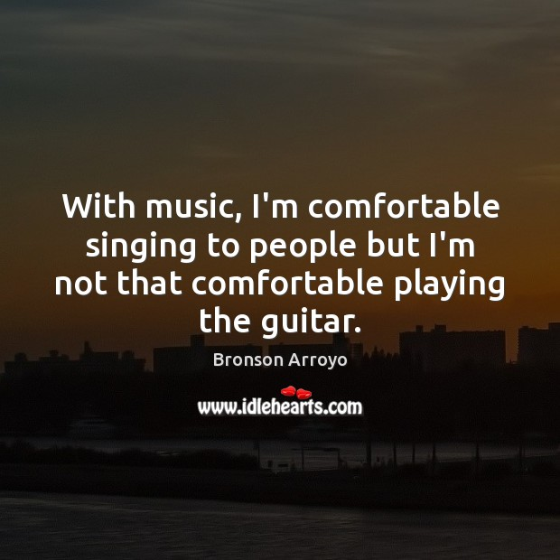 Image, With music, I'm comfortable singing to people but I'm not that comfortable