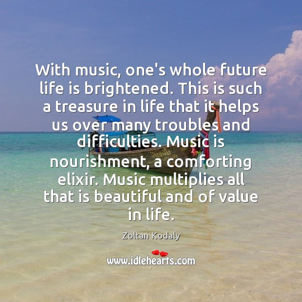 With music, one's whole future life is brightened. This is such a Music Quotes Image