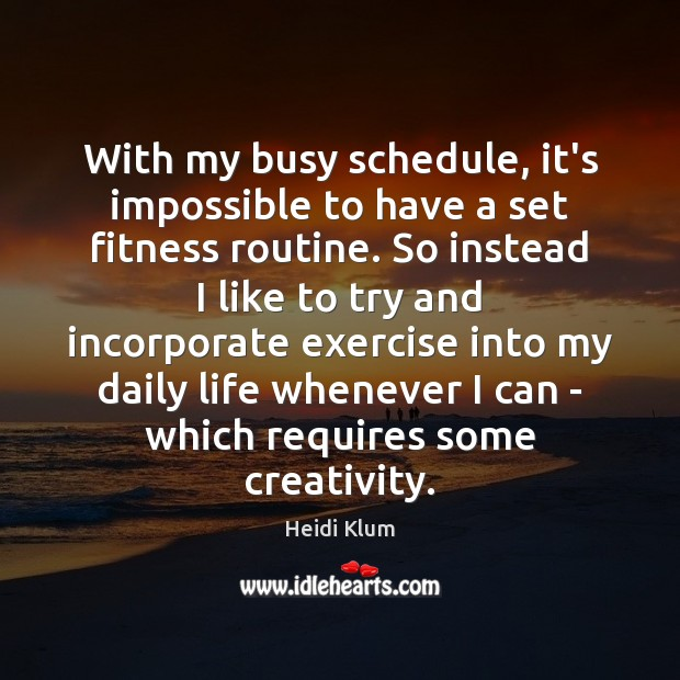 With my busy schedule, it's impossible to have a set fitness routine. Fitness Quotes Image