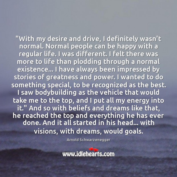 """""""With my desire and drive, I definitely wasn't normal. Normal people can Image"""