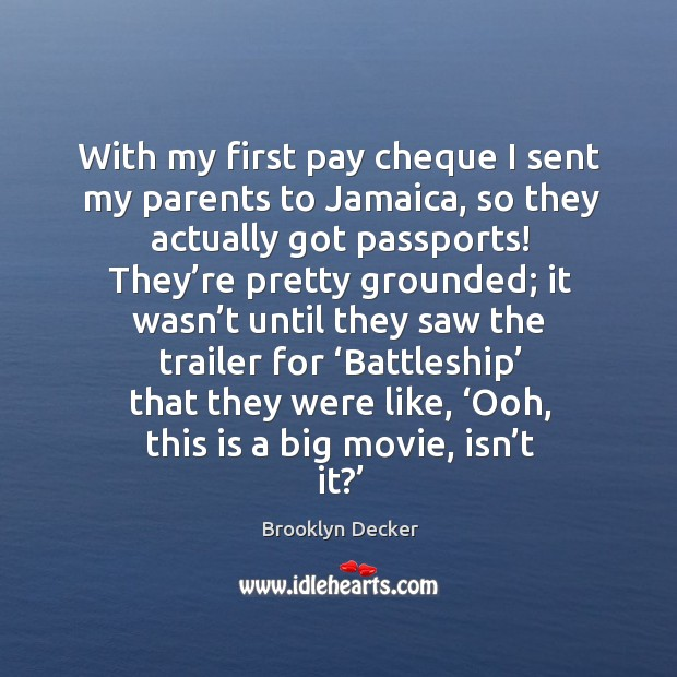 With my first pay cheque I sent my parents to jamaica, so they actually got passports! Brooklyn Decker Picture Quote