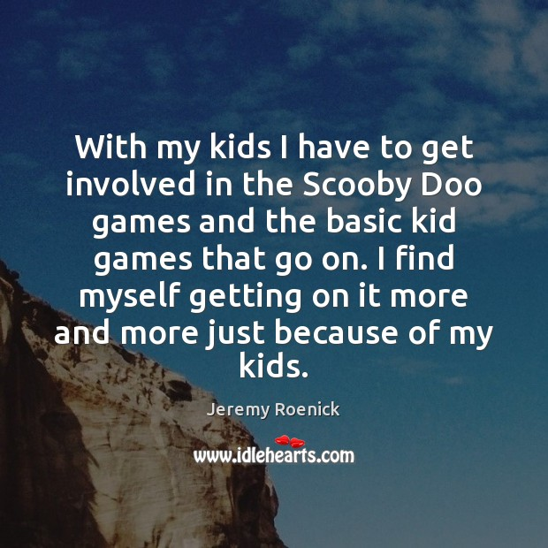 With my kids I have to get involved in the Scooby Doo Image