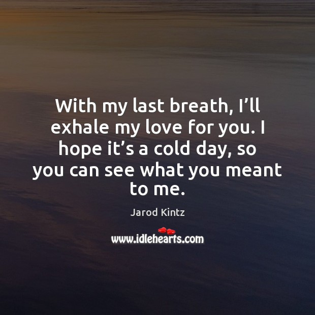 Image, With my last breath, I'll exhale my love for you.