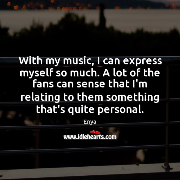 With my music, I can express myself so much. A lot of Image