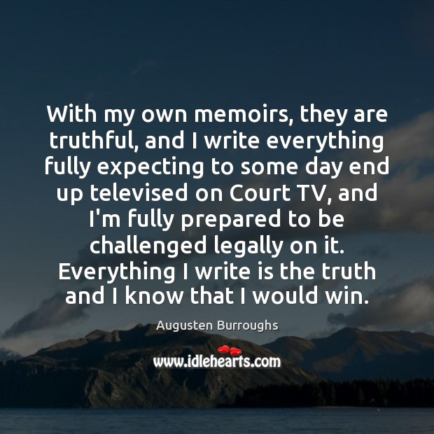 With my own memoirs, they are truthful, and I write everything fully Augusten Burroughs Picture Quote