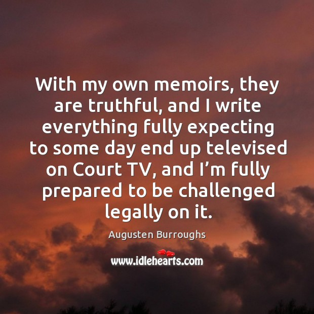 With my own memoirs, they are truthful Augusten Burroughs Picture Quote