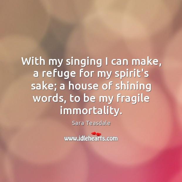 With my singing I can make, a refuge for my spirit's sake; Image