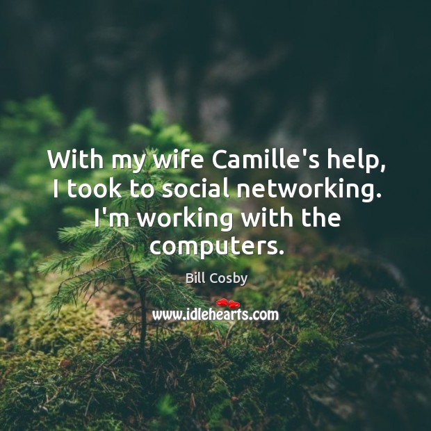 With my wife Camille's help, I took to social networking. I'm working with the computers. Image