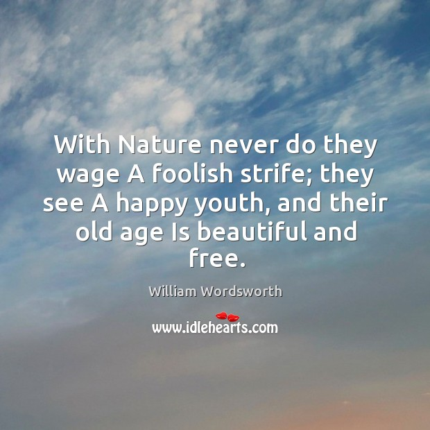 With nature never do they wage a foolish strife; they see a happy youth Image