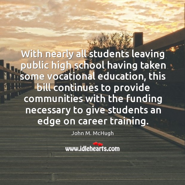 With nearly all students leaving public high school having taken some vocational education John M. McHugh Picture Quote