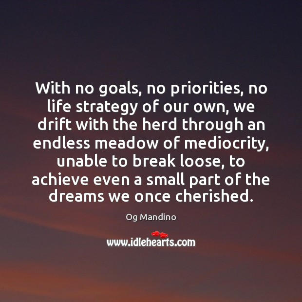 With no goals, no priorities, no life strategy of our own, we Og Mandino Picture Quote
