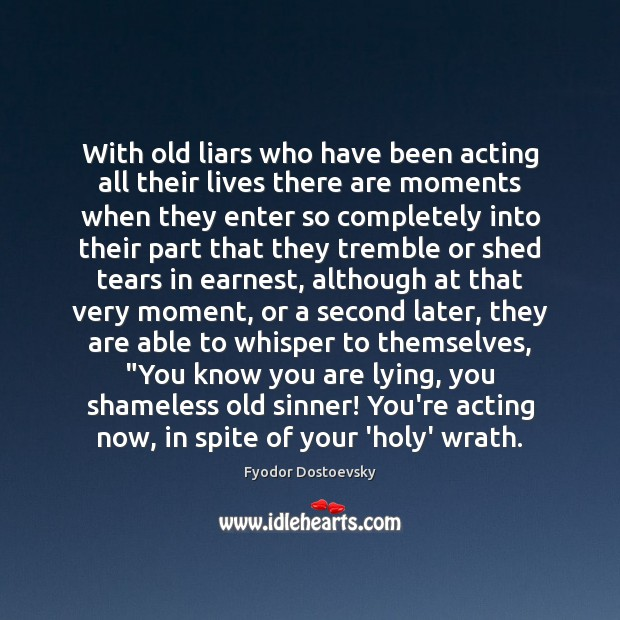 Image, With old liars who have been acting all their lives there are