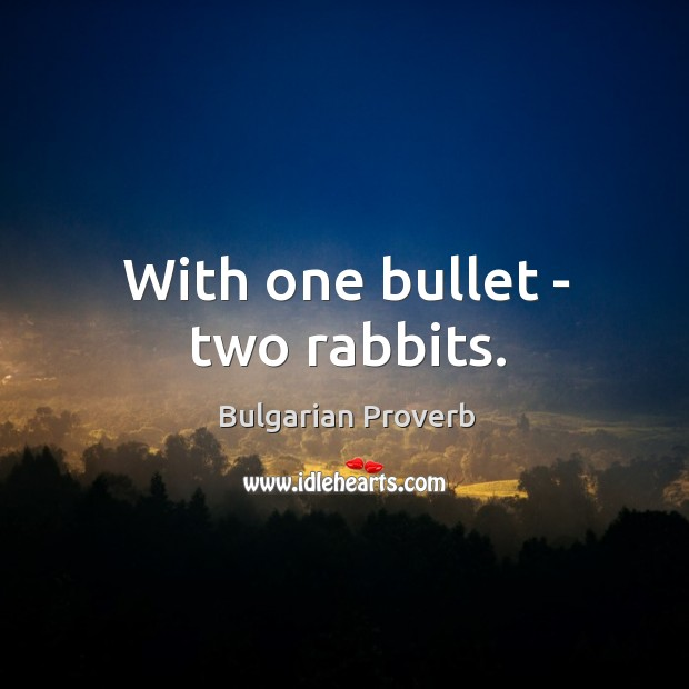 With one bullet – two rabbits. Bulgarian Proverbs Image
