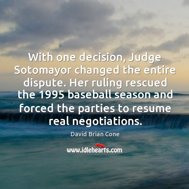 With one decision, judge sotomayor changed the entire dispute. Image