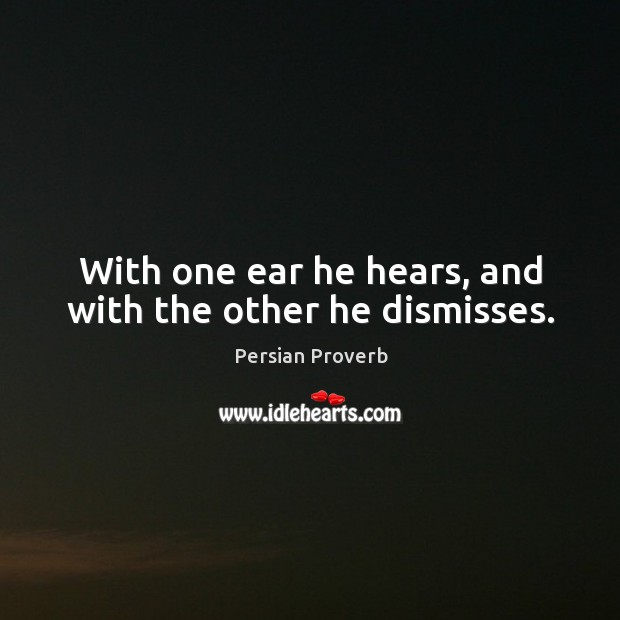 With one ear he hears, and with the other he dismisses. Persian Proverbs Image