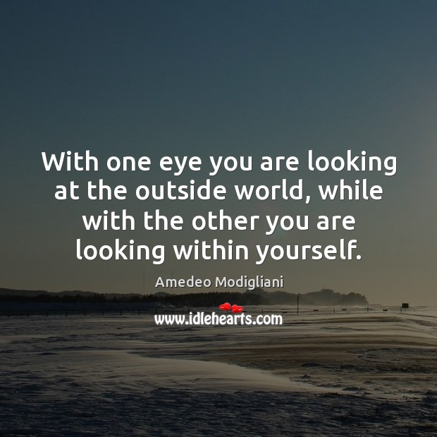 Image, With one eye you are looking at the outside world, while with