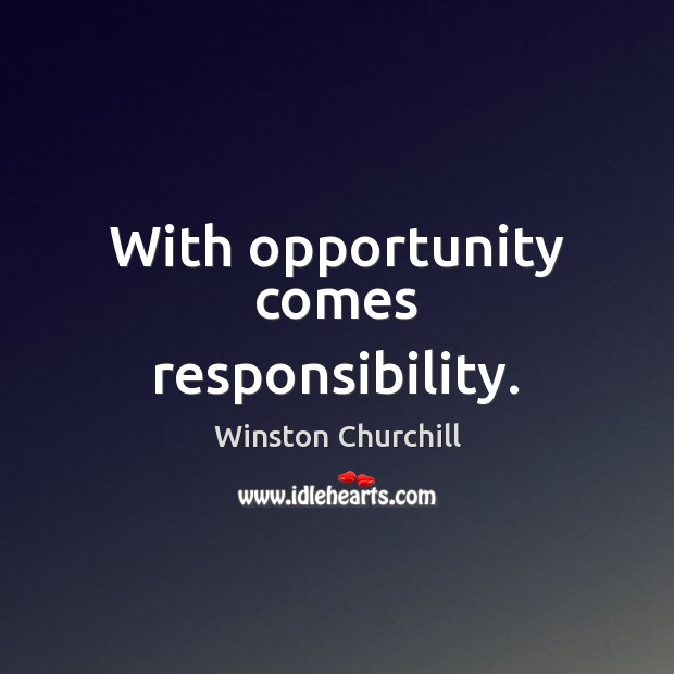 Image, With opportunity comes responsibility.
