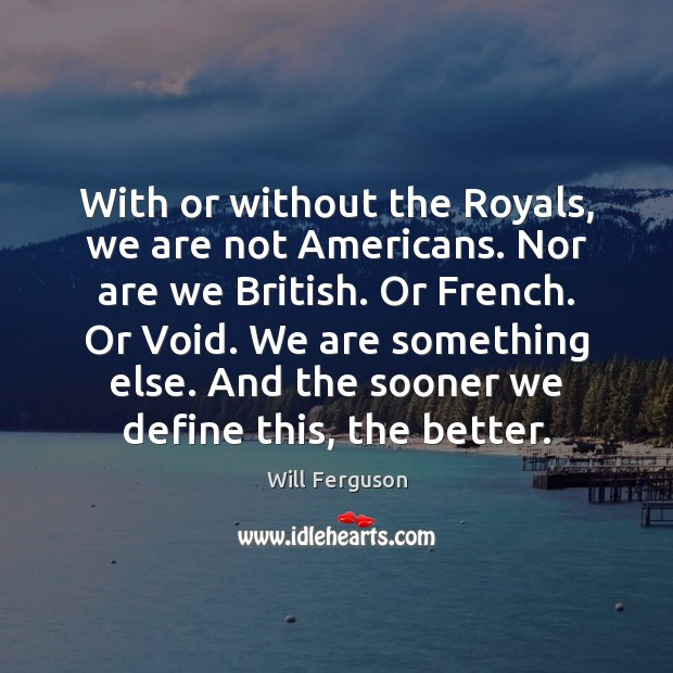 With or without the Royals, we are not Americans. Nor are we Image