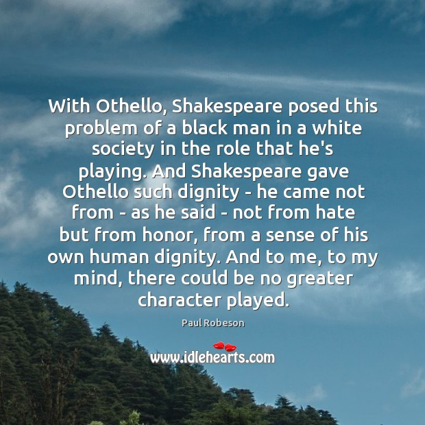 With Othello, Shakespeare posed this problem of a black man in a Image