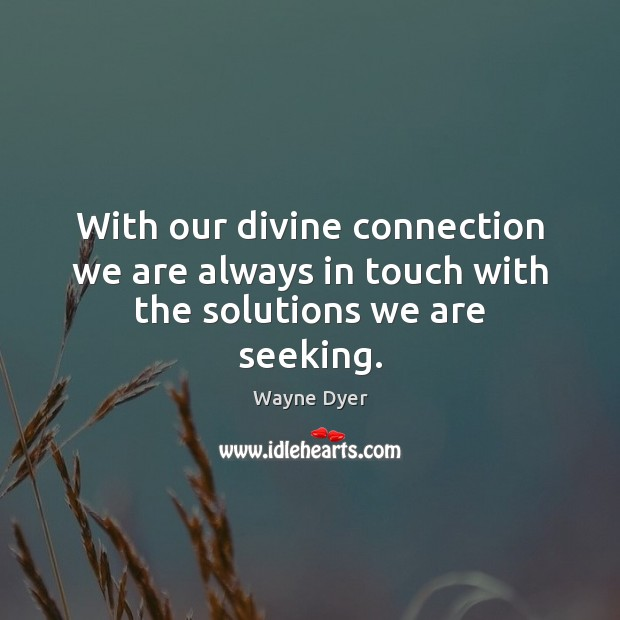 Image, With our divine connection we are always in touch with the solutions we are seeking.