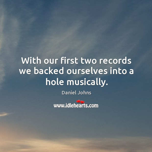 With our first two records we backed ourselves into a hole musically. Image
