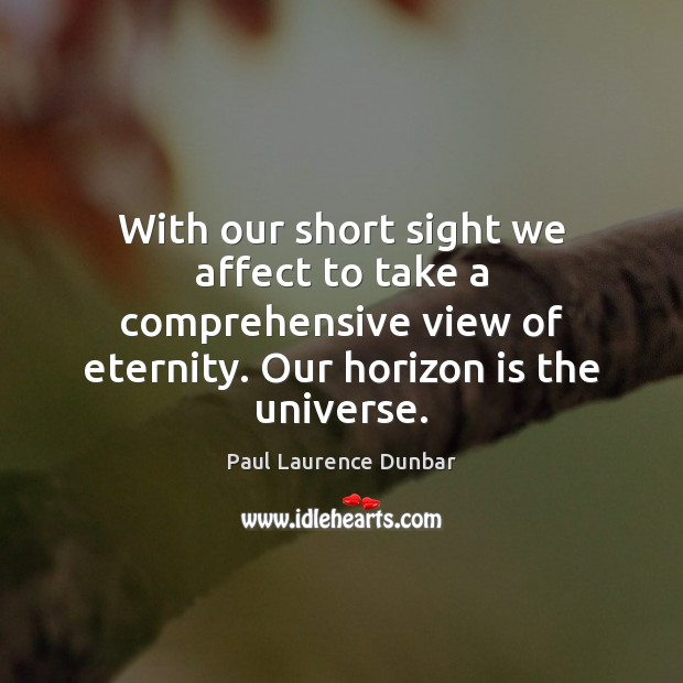 With our short sight we affect to take a comprehensive view of Image