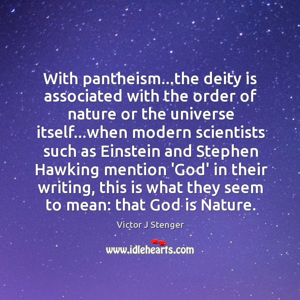 With pantheism…the deity is associated with the order of nature or Image