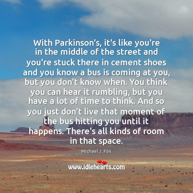 With Parkinson's, it's like you're in the middle of the street and Image