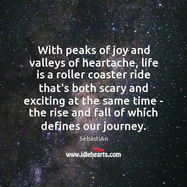 With peaks of joy and valleys of heartache, life is a roller Image