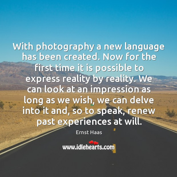 With photography a new language has been created. Now for the first time it is Ernst Haas Picture Quote