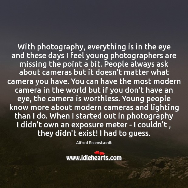 Image, With photography, everything is in the eye and these days I feel