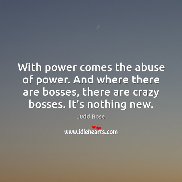 Image, With power comes the abuse of power. And where there are bosses,