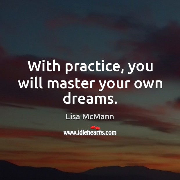 With practice, you will master your own dreams. Lisa McMann Picture Quote