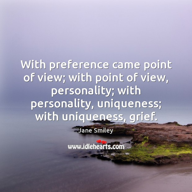 With preference came point of view; with point of view, personality; with Jane Smiley Picture Quote
