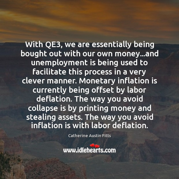 With QE3, we are essentially being bought out with our own money… Unemployment Quotes Image