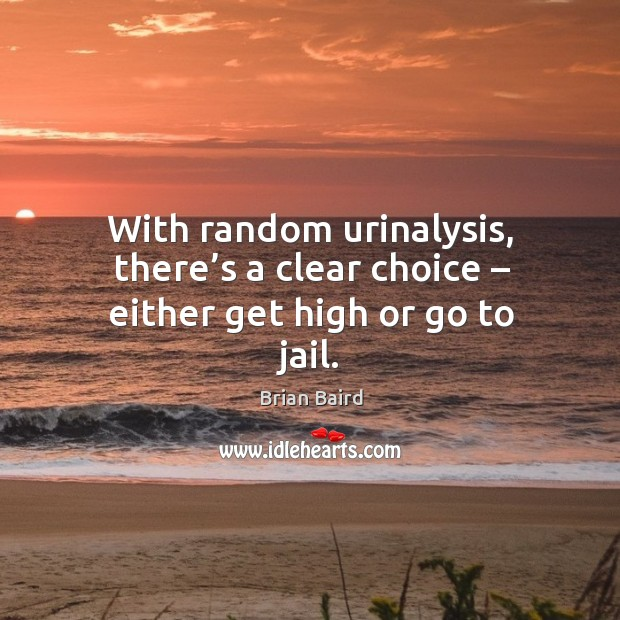 Image, With random urinalysis, there's a clear choice – either get high or go to jail.