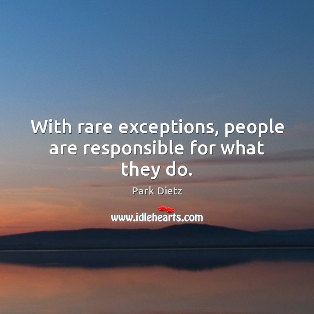 Image, With rare exceptions, people are responsible for what they do.