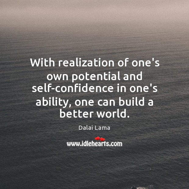 With realization of one's own potential and self-confidence in one's ability, one Dalai Lama Picture Quote