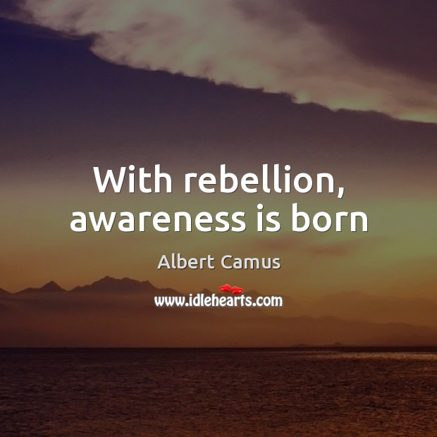 Image, With rebellion, awareness is born