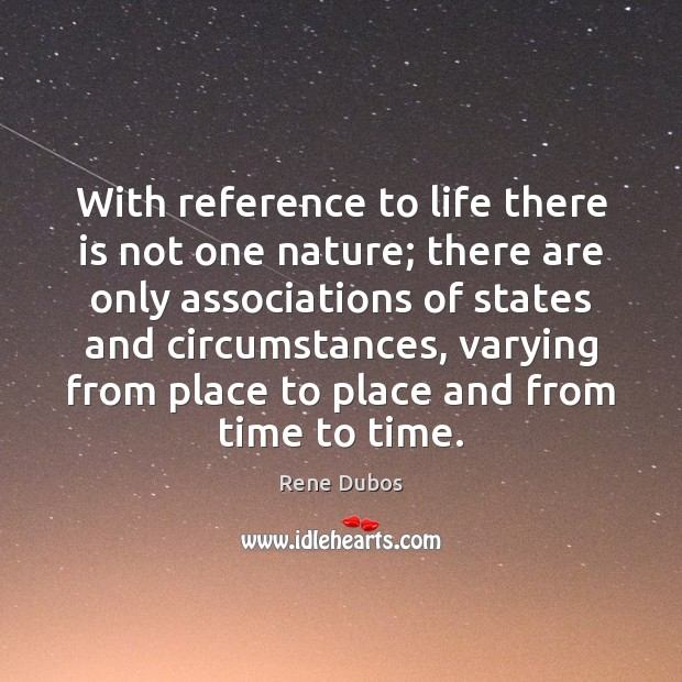With reference to life there is not one nature; there are only Rene Dubos Picture Quote