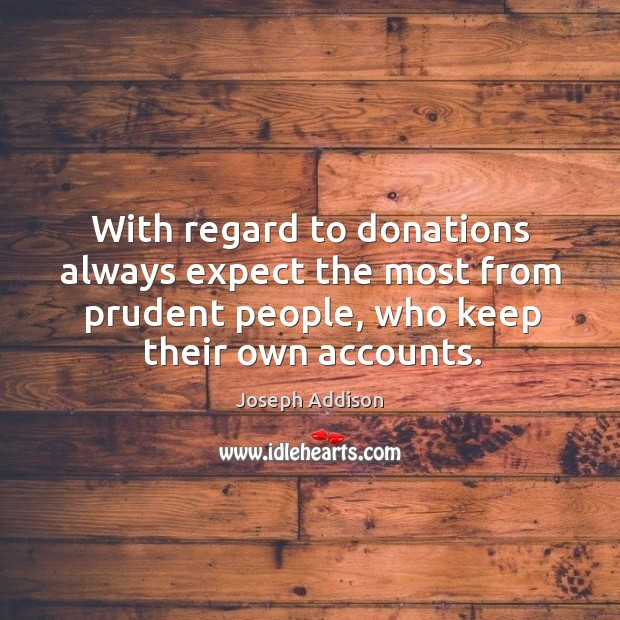 With regard to donations always expect the most from prudent people, who keep their own accounts. Image