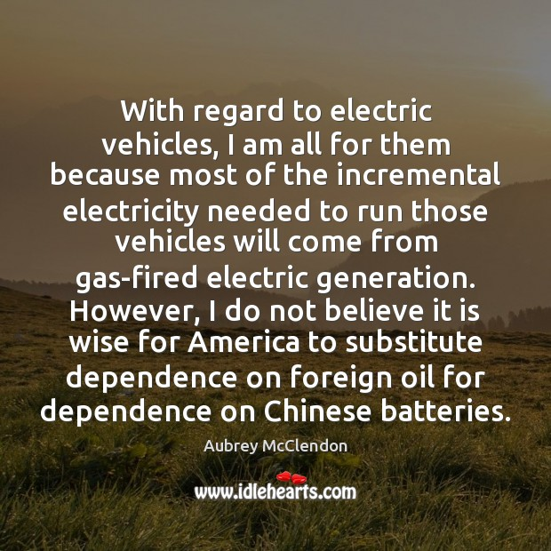 Image, With regard to electric vehicles, I am all for them because most
