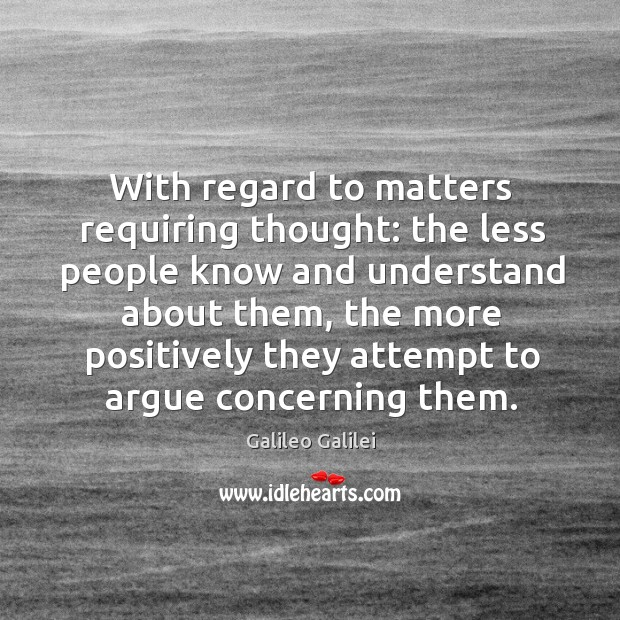 With regard to matters requiring thought: the less people know and understand Image