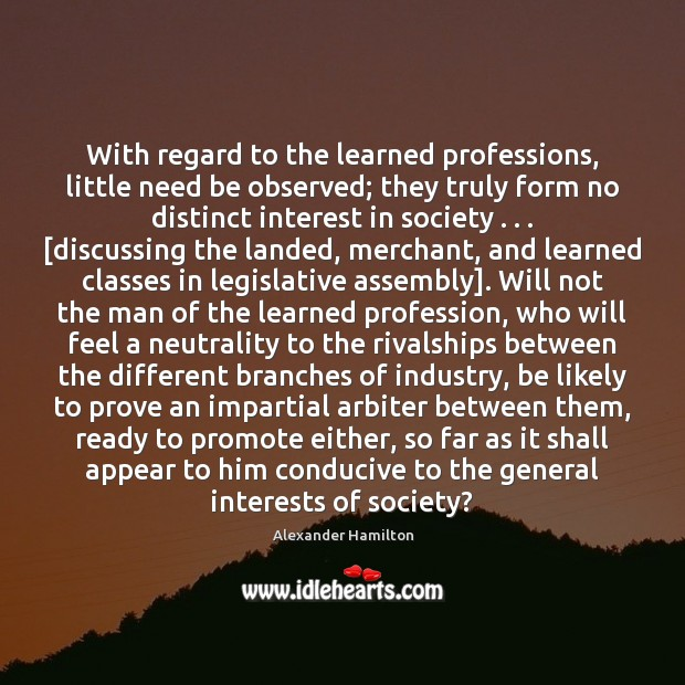 Image, With regard to the learned professions, little need be observed; they truly