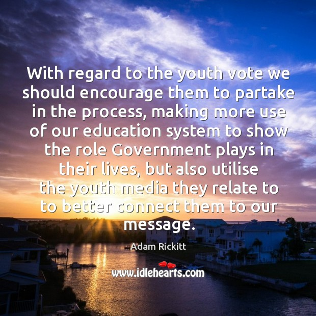 With regard to the youth vote we should encourage them to partake in the process Image