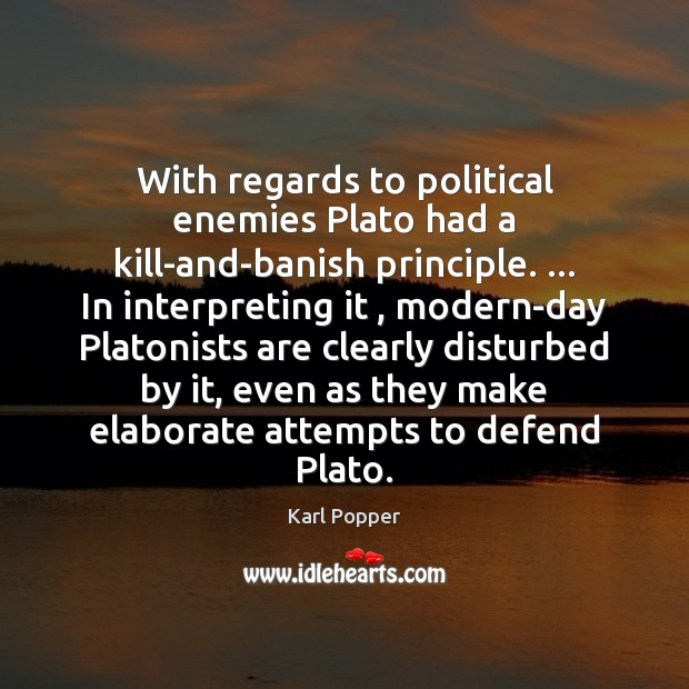 Image, With regards to political enemies Plato had a kill-and-banish principle. … In interpreting
